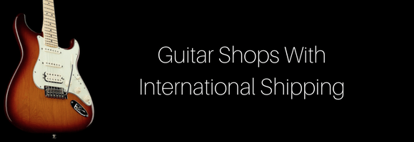 Worldwide shopping: Guitar shops with international shipping.